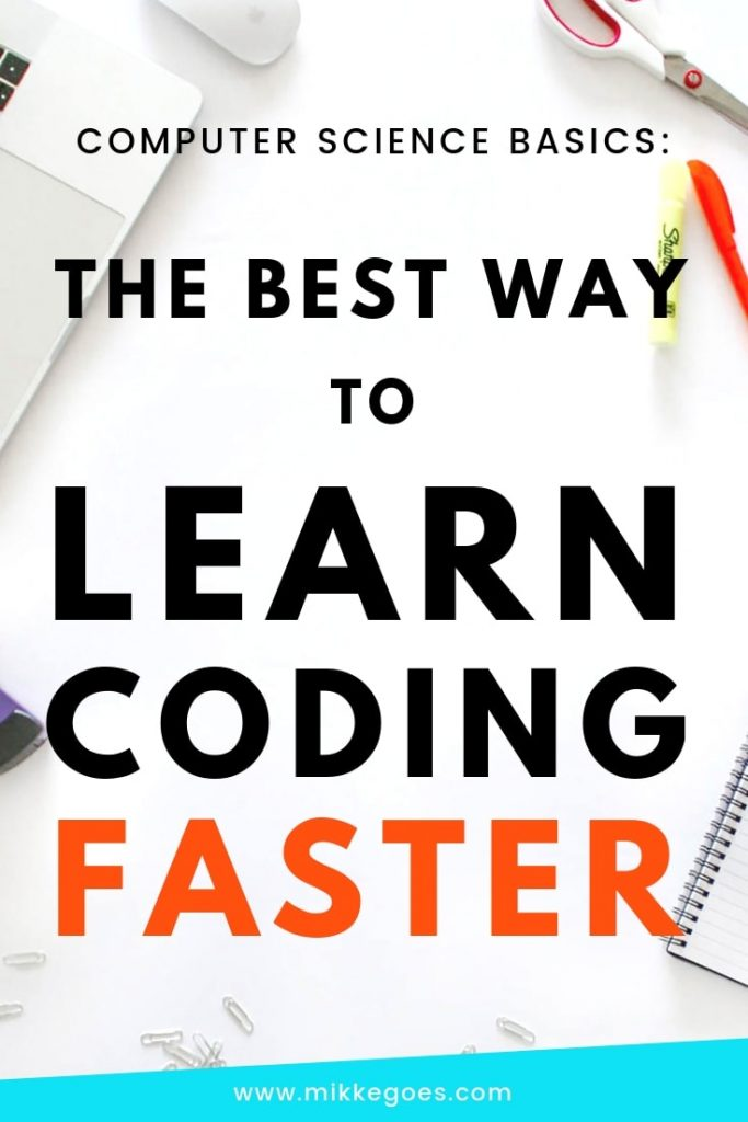 What is the Best Way to Learn Coding Faster? Learn Computer Science Basics to Achieve Your Coding Goals Quicker