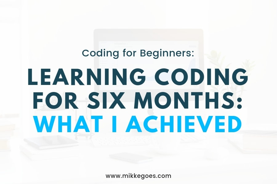 Learn Coding for 6 Months: What I Achieved