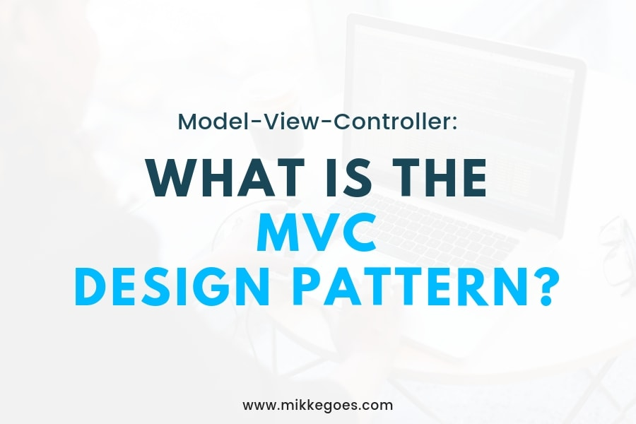 What Is the Model-View-Controller (MVC) Design Pattern?