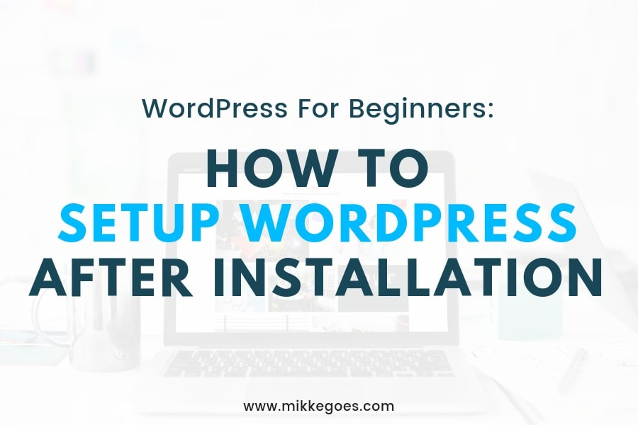 How to Setup WordPress After Installation