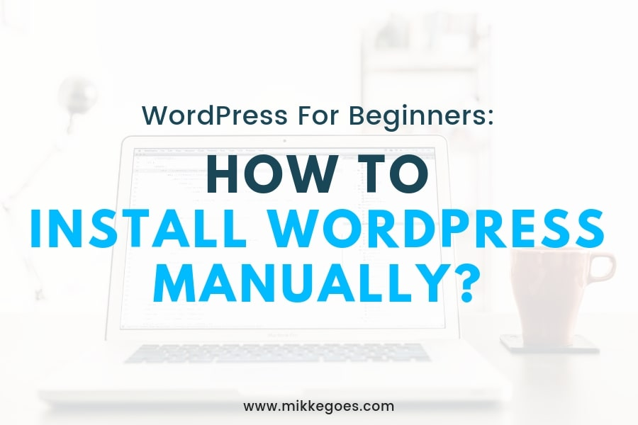 How to Install WordPress Manually: Step-by-Step Tutorial