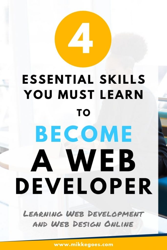 How to become a Web Developer? 4 fundamental must-have web development and web design skills you should learn