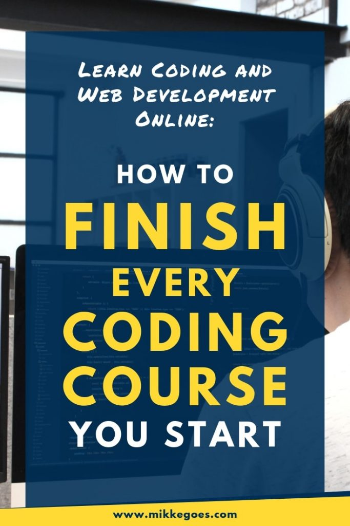 Learn Coding and Web Development Online - The best tips for finishing every coding course you start