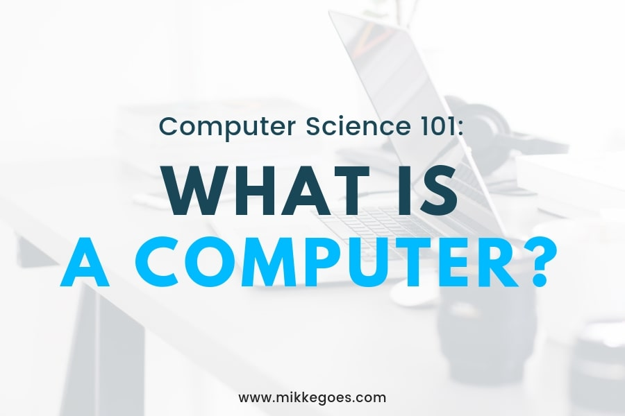 Computer Science 101: What is a Computer?