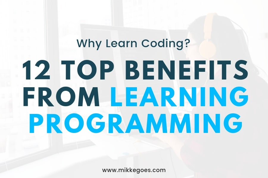 Why Learn Coding? 12 Essential Benefits From Learning Programming