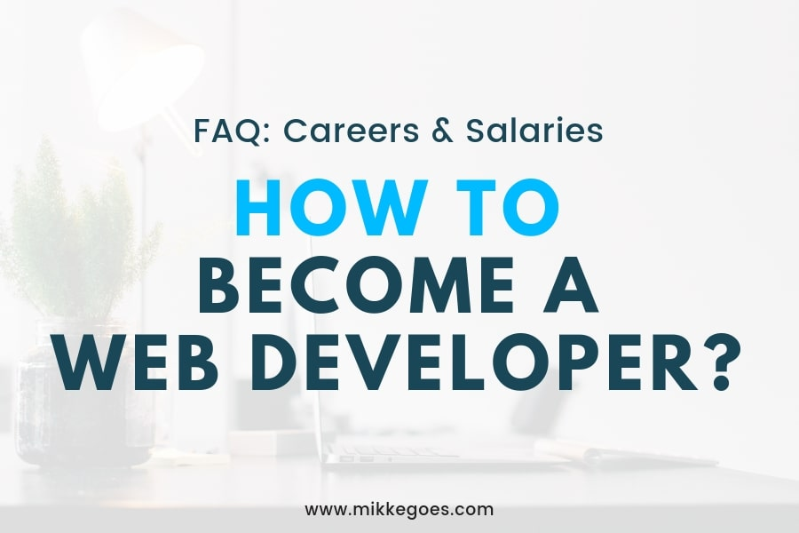 How to Become a Web Developer in 2019? Careers, Salaries, and Skills