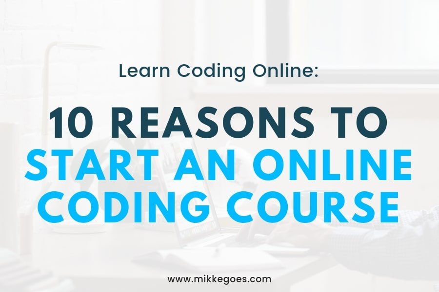 10 Reasons Why You Should Start an Online Coding Course