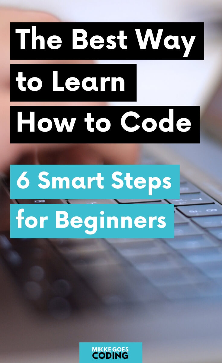 What is the best way to learn to code for beginners? Check out this helpful step-by-step guide with actionable tips for teaching yourself how to code. If you want to learn programming and web development fast without wasting time on the wrong resources and courses, this article is for you! #coding #learntocode #programming #webdevelopment #technology #webdeveloper #mikkegoes