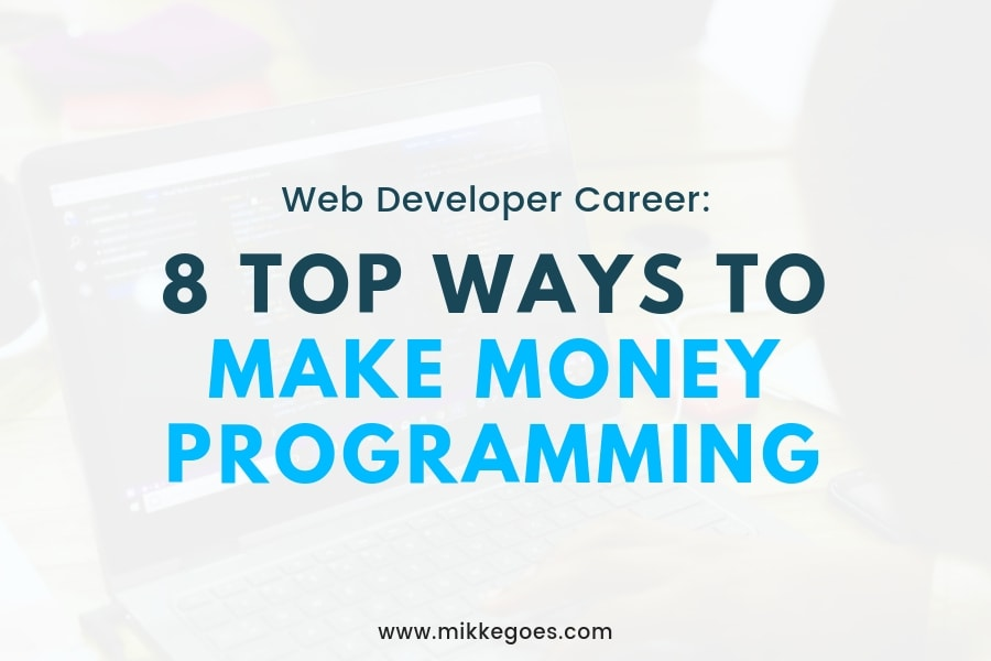 Make Money Programming: 8 Top Money-Making Ways for Developers
