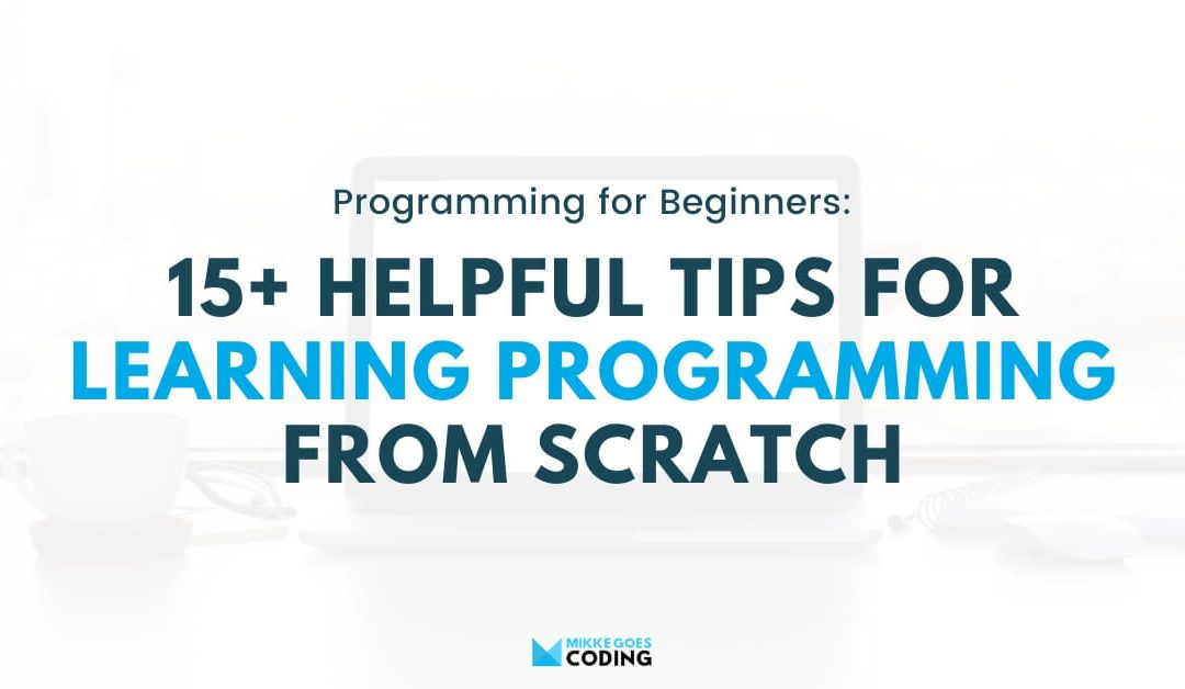 17 Helpful Tips for Learning Programming for Beginners in 2020