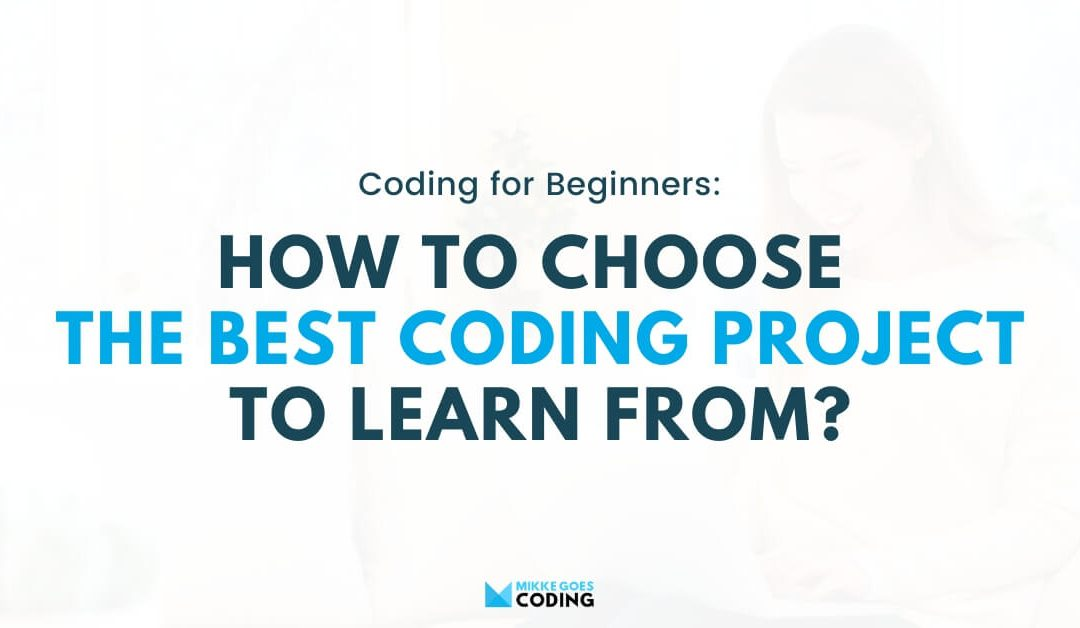 How to Choose the Best Coding Project? 5 Smart Criteria for Beginners