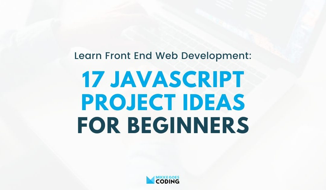 17 JavaScript Projects You Can Build to Perfect Your Coding Skills