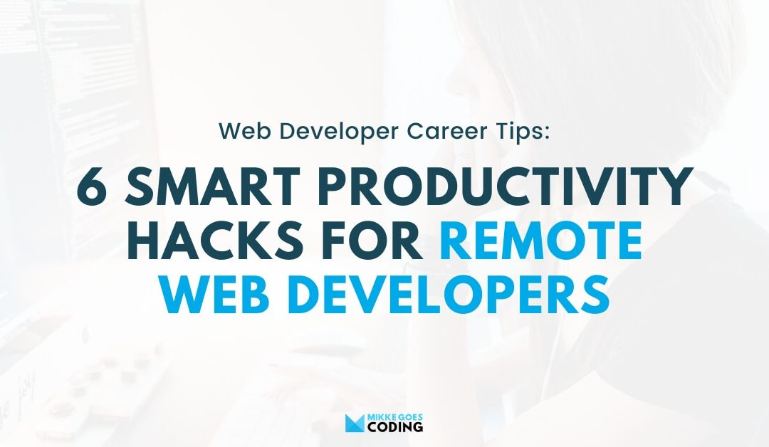 6 Hacks to Maximize Productivity as a Remote Web Developer