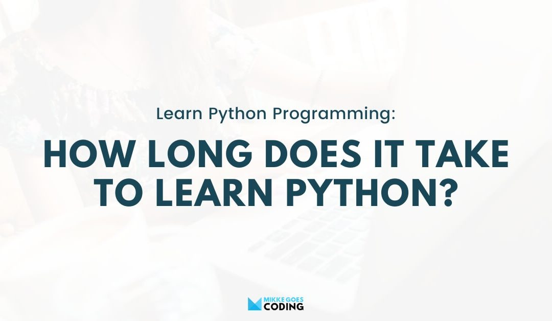 How Long Does It Take to Learn Python? Beginner's Guide