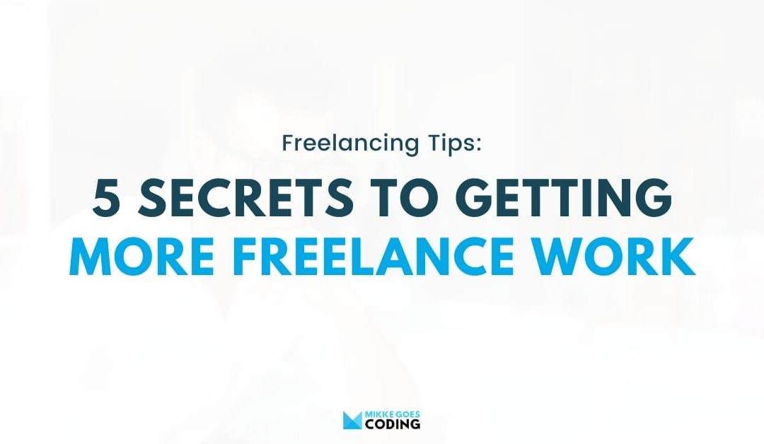 5 Secrets to Getting More Freelance Web Development Work in 2021